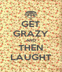 GET GRAZY AND THEN LAUGHT - Personalised Poster A4 size