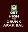 GET HIGH AND DRUNK ARAK BALI - Personalised Poster A4 size