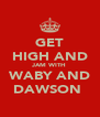 GET HIGH AND JAM WITH WABY AND DAWSON  - Personalised Poster A4 size