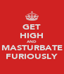 GET HIGH AND MASTURBATE FURIOUSLY - Personalised Poster A4 size