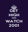 GET HIGH AND WATCH 2001 - Personalised Poster A4 size