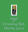 Get High By Drinking Bob Marley Juice - Personalised Poster A4 size
