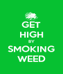 GET HIGH BY SMOKING WEED - Personalised Poster A4 size