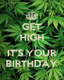 GET HIGH  IT'S YOUR BIRTHDAY - Personalised Poster A4 size