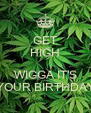 GET HIGH  WIGGA IT'S YOUR BIRTHDAY - Personalised Poster A4 size