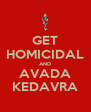 GET HOMICIDAL AND AVADA KEDAVRA - Personalised Poster A4 size