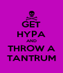 GET HYPA AND THROW A TANTRUM - Personalised Poster A4 size