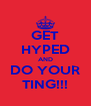 GET HYPED AND DO YOUR TING!!! - Personalised Poster A4 size