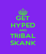 GET HYPED AND TRIBAL SKANK - Personalised Poster A4 size