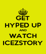 GET HYPED UP AND WATCH ICEZSTORY - Personalised Poster A4 size