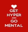 GET HYPER AND GO MENTAL - Personalised Poster A4 size