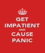 GET IMPATIENT AND CAUSE PANIC - Personalised Poster A4 size