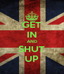GET IN AND SHUT UP - Personalised Poster A4 size