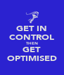 GET IN CONTROL THEN GET OPTIMISED - Personalised Poster A4 size
