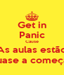 Get in Panic Cause As aulas estão quase a começar - Personalised Poster A4 size