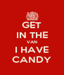 GET IN THE VAN I HAVE CANDY - Personalised Poster A4 size