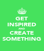 GET INSPIRED AND CREATE SOMETHING - Personalised Poster A4 size