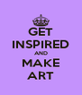 GET INSPIRED AND MAKE ART - Personalised Poster A4 size
