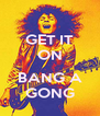 GET IT ON  BANG A GONG - Personalised Poster A4 size