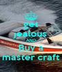 get jealous AND Buy a master craft - Personalised Poster A4 size