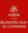 GET KEEN 'cause REUNION DAY IS COMING - Personalised Poster A4 size