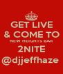 GET LIVE & COME TO NEW HEIGHTS BAR 2NITE @djjeffhaze  - Personalised Poster A4 size