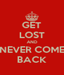 GET LOST AND NEVER COME BACK - Personalised Poster A4 size