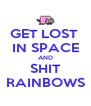 GET LOST  IN SPACE AND SHIT RAINBOWS - Personalised Poster A4 size
