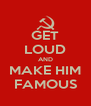 GET LOUD AND MAKE HIM FAMOUS - Personalised Poster A4 size