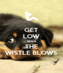 GET LOW WHEN THE WISTLE BLOWS - Personalised Poster A4 size