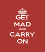 GET MAD AND CARRY ON - Personalised Poster A4 size