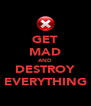 GET MAD AND DESTROY EVERYTHING - Personalised Poster A4 size