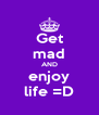 Get mad AND enjoy life =D - Personalised Poster A4 size