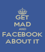 GET MAD AND FACEBOOK ABOUT IT - Personalised Poster A4 size
