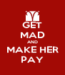 GET MAD AND MAKE HER PAY - Personalised Poster A4 size
