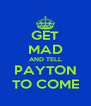 GET MAD AND TELL PAYTON TO COME - Personalised Poster A4 size