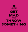 GET MAD AND THROW SOMETHING - Personalised Poster A4 size