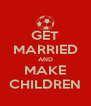 GET MARRIED AND MAKE CHILDREN - Personalised Poster A4 size