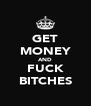 GET MONEY AND FUCK BITCHES - Personalised Poster A4 size