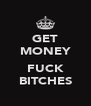 GET MONEY  FUCK BITCHES - Personalised Poster A4 size