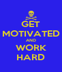 GET MOTIVATED AND WORK HARD - Personalised Poster A4 size