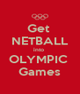 Get  NETBALL into  OLYMPIC  Games - Personalised Poster A4 size
