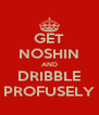 GET NOSHIN AND DRIBBLE PROFUSELY - Personalised Poster A4 size