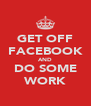 GET OFF FACEBOOK AND DO SOME WORK - Personalised Poster A4 size