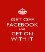 GET OFF FACEBOOK AND GET ON WITH IT - Personalised Poster A4 size