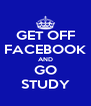 GET OFF FACEBOOK AND GO STUDY - Personalised Poster A4 size