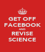 GET OFF FACEBOOK AND REVISE SCIENCE - Personalised Poster A4 size