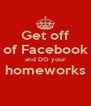 Get off of Facebook and DO your homeworks  - Personalised Poster A4 size