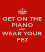 GET ON THE PIANO AND WEAR YOUR FEZ - Personalised Poster A4 size