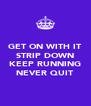 GET ON WITH IT STRIP DOWN  KEEP RUNNING NEVER QUIT - Personalised Poster A4 size